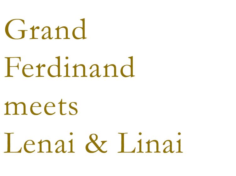 Grand Ferdinand meets Lenai & Linai