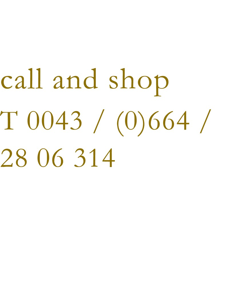 call and shop: +43 664 28 06 314